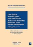 Jean-Michel Debarre et Cristina Corgas-Bernard - Prescription de médicament hors autorisation de mise sur le marché (AMM) : fondements, limites, nécessités et responsabilités.