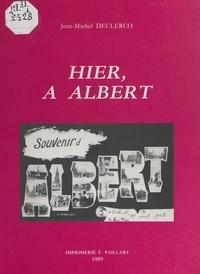 Jean-Michel Declercq et  Collectif - Hier, à Albert (1900-1920...).