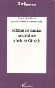Jean-Michel Decroly et Henri Nicolaï - Mutations des territoires dans le monde à l'aube du XXIe siècle.