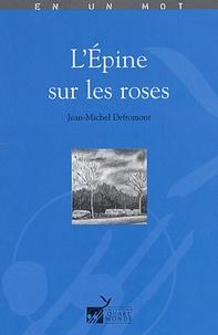 Jean-Michel Defromont - L'épine sur les roses.