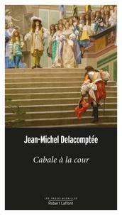 Jean-Michel Delacomptée - Cabale à la cour.