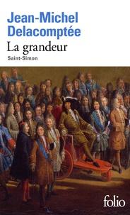 Jean-Michel Delacomptée - La grandeur - Saint-Simon.