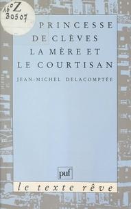 """Jean-Michel Delacomptée - """"La Princesse de Clèves"""", la mère et le courtisan."""