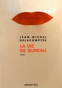 Jean-Michel Delacomptée - La Vie de bureau.