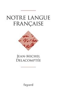 Jean-Michel Delacomptée - Notre langue française.