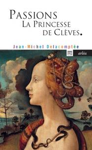 Jean-Michel Delacomptée - Passions - La Princesse de Clèves.