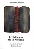 Jean-Michel Delambre - L'Eldorado de la Méduse.