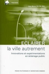 Jean-Michel Deleuil - Eclairer la ville autrement - Innovations et expérimentations en éclairage public.