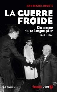 Jean-Michel Demetz - La Guerre froide - Chronique d'une longue peur, 1947-1991.