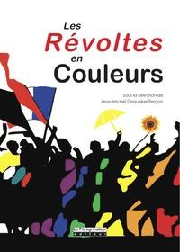 Jean-Michel Dequeker-Fergon - Les révoltes en couleurs.