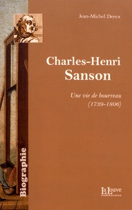 Jean-Michel Derex - Charles-Henri Sanson - Une vie de bourreau (1739-1806).