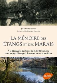 Jean-Michel Derex - La mémoire des étangs et des marais - A la découverte des traces de l'activité humaine dans les pays d'étangs et de marais à travers les siècles.