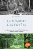 Jean-Michel Derex - La mémoire des forêts - A la découverte des traces de l'activité humaine en forêt à travers les siècles.