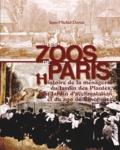 Jean-Michel Derex - Les zoos de Paris - Histoire de la ménagerie du Jardin des Plantes, du Jardin d'acclimatation et du zoo de Vincennes.