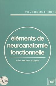 Jean-Michel Derlon et Raymond Villey - Éléments de neuroanatomie fonctionnelle.