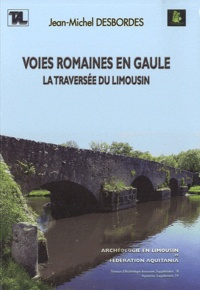 Jean-Michel Desbordes - Voies romaines en Gaule - La traversée du Limousin.