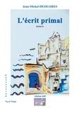 Jean-Michel Deshaires - L'écrit primal.