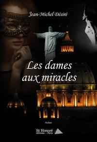 Jean-Michel Désiré - Les dames aux miracles.