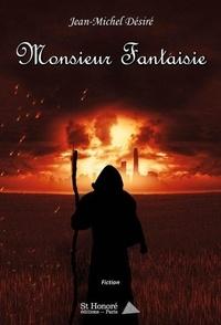 Jean-Michel Désiré - Monsieur Fantaisie.