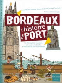 Jean-Michel Deveau et Benjamin Lefort - Bordeaux, l'histoire d'un port - De l'Antiquité à nos jours, une approche inédite de l'histoire du port de Bordeaux.