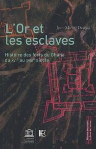 Jean-Michel Deveau - L'or et les esclaves - Histoire des forts du Ghana du XVIe au XVIIIe siècle.