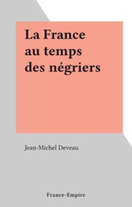 Jean-Michel Deveau - La France au temps des négriers.