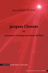 Jean-Michel Devésa - Jacques Chessex ou comment s'inventer au miroir de Dieu.