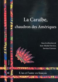 Jean-Michel Devésa et Savrina Chinien - La Caraïbe, chaudron des Amériques.