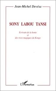 Jean-Michel Devésa - Sony Labou Tansi - Écrivain de la honte et des rives magiques du Kongo.