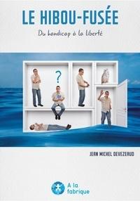 Jean Michel Devezeaud - Le hibou-fusée - Du handicap à la liberté.