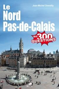 Jean-Michel Dewailly - Le Nord-Pas-de-Calais en 300 questions.