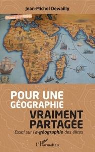 Jean-Michel Dewailly - Pour une géographie vraiment partagée - Essai sur l'a-géographie des élites.
