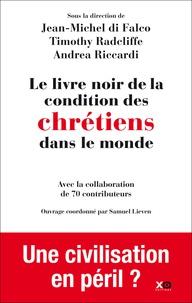 Jean-Michel Di Falco et Timothy Radcliffe - Le livre noir de la condition des chrétiens dans le monde.