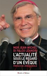 Jean-Michel Di Falco Léandri - L'actualité sous le regard d'un évêque.