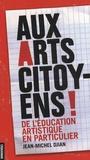 Jean-Michel Djian - Aux arts citoyens ! - De l'éducation artistique en particulier.