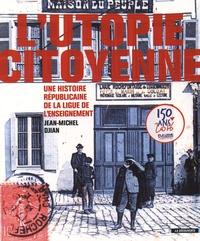 Jean-Michel Djian - L'utopie citoyenne - Une histoire républicaine de la Ligue de l'enseignement.