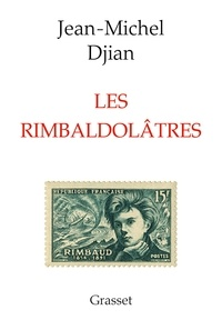 Jean-Michel Djian - Les rimbaldolâtres.