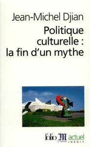 Jean-Michel Djian - Politique culturelle : la fin d'un mythe.