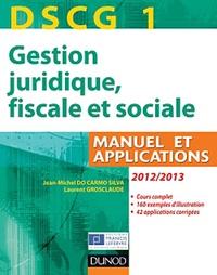Jean-Michel Do Carmo Silva et Laurent Grosclaude - DSCG 1 Gestion juridique, fiscale et sociale 2012-2013 - Manuel et applications, corrigés inclus.