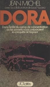 Jean Michel et Louis Nucéra - Dora - Dans l'enfer du camp de concentration où les savants nazis préparaient la conquête de l'espace.