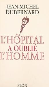 Jean-Michel Dubernard - L'hôpital a oublié l'homme.
