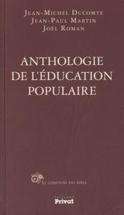 Jean-Michel Ducomte et Jean-Paul Martin - Anthologie de l'éducation populaire.