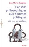 Jean-Michel Ducomte - Conseils philosophiques aux hommes politiques et à ceux qui les élisent.