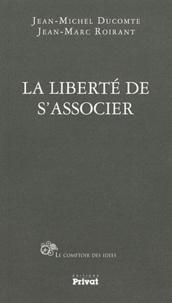 Jean-Michel Ducomte et Jean-Marc Roirant - La liberté de s'associer.