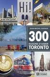 Jean-Michel Dufaux - 300 raisons d'aimer Toronto.