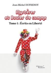 Jean-Michel Dufrenoy - Mystères et boule de comme Tome 1 : Ecrits en liberté.
