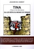 Jean-Michel Dumont - Tina (There is No Alternative) ou Les défis du monde de demain.