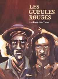 Jean-Michel Dupont et Eddy Vaccaro - Les gueules rouges.