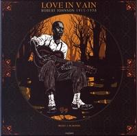 Love in Vain. Robert Johnson, 1911 - 1938 - Coffret avec un vinyle 33 T inédit et exclusif, deux carnets illustrés en noir et blanc, trois reproductions de très haute qualité.pdf