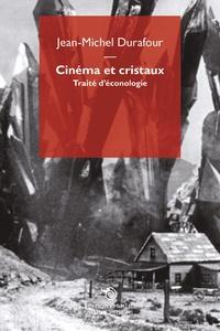 Jean-Michel Durafour - Cinéma et cristaux - Traité d'éconologie.